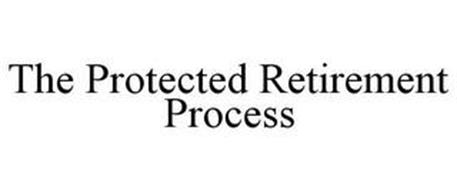 THE PROTECTED RETIREMENT PROCESS