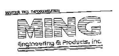 MING ENGINEERING & PRODUCTS, INC. MASTER THE IMPOSSIBILITIES