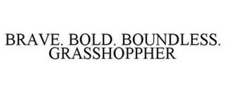 BRAVE. BOLD. BOUNDLESS. GRASSHOPPHER