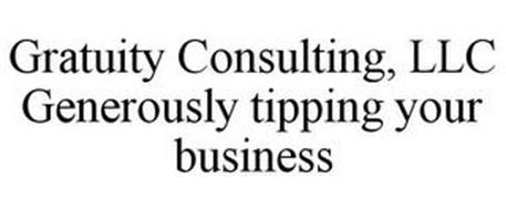 GRATUITY CONSULTING, LLC GENEROUSLY TIPPING YOUR BUSINESS