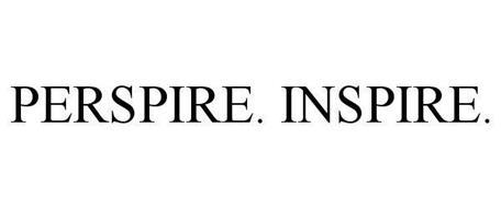 PERSPIRE. INSPIRE.