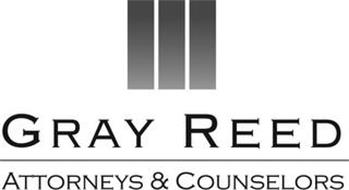 GRAY REED ATTORNEYS & COUNSELORS