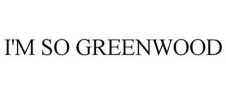 I'M SO GREENWOOD