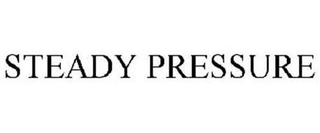 STEADY PRESSURE