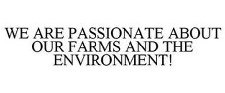 WE ARE PASSIONATE ABOUT OUR FARMS AND THE ENVIRONMENT!