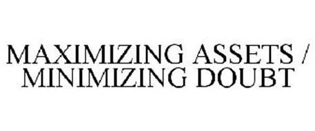 MAXIMIZING ASSETS / MINIMIZING DOUBT