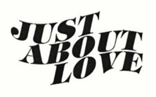 JUST ABOUT LOVE