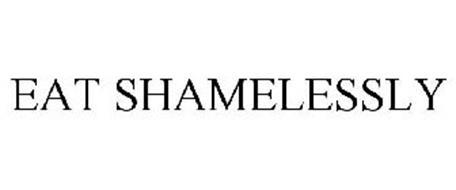 EAT SHAMELESSLY