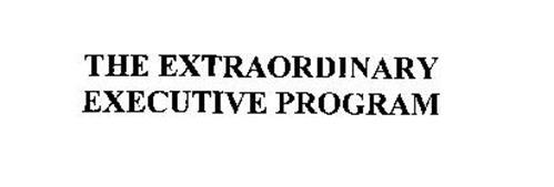 THE EXTRAORDINARY EXECUTIVE PROGRAM