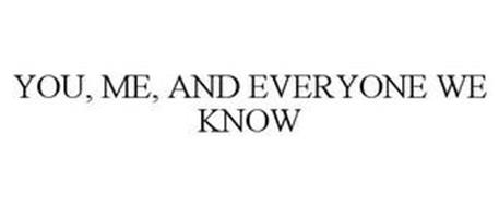 YOU, ME & EVERYONE WE KNOW