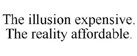 THE ILLUSION EXPENSIVE. THE REALITY AFFORDABLE.