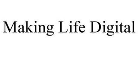 MAKING LIFE DIGITAL