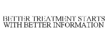 BETTER TREATMENT STARTS WITH BETTER INFORMATION
