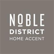 NOBLE DISTRICT HOME ACCENT