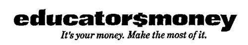 EDUCATOR$MONEY IT'S YOUR MONEY. MAKE THE MOST OF IT.
