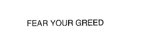 FEAR YOUR GREED