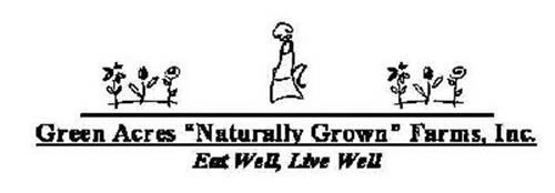 "GREEN ACRES ""NATURALLY GROWN"" FARMS, INC. EAT WELL, LIVE WELL"