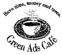 SAVE TIME, MONEY AND TREES. GREEN ADS CAFÉ