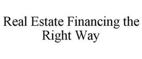 REAL ESTATE FINANCING THE RIGHT WAY