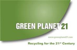 GREEN PLANET 21 WWW.GREENPLANET21.COM RECYCLING FOR THE 21ST CENTURY