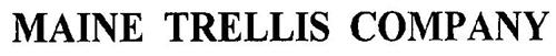 MAINE TRELLIS COMPANY