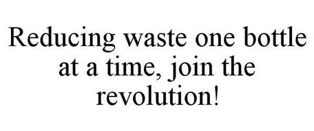 REDUCING WASTE ONE BOTTLE AT A TIME, JOIN THE REVOLUTION!