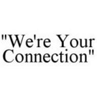 """WE'RE YOUR CONNECTION"""