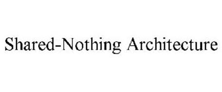 SHARED-NOTHING ARCHITECTURE