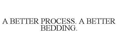 A BETTER PROCESS. A BETTER BEDDING.