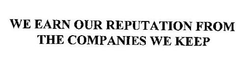 WE EARN OUR REPUTATION FROM THE COMPANIES WE KEEP