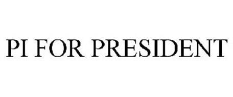 PI FOR PRESIDENT