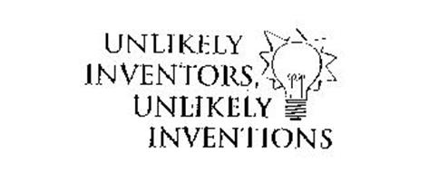 UNLIKELY INVENTORS, UNLIKELY INVENTIONS