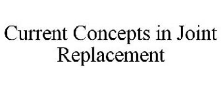 CURRENT CONCEPTS IN JOINT REPLACEMENT