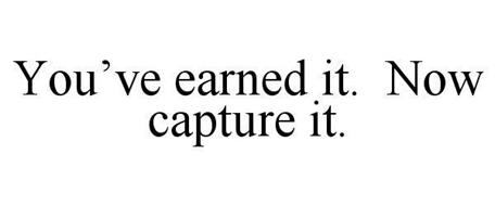 YOU'VE EARNED IT. NOW CAPTURE IT.