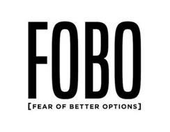 FOBO [FEAR OF BETTER OPTIONS]