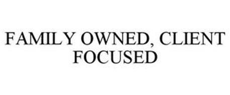 FAMILY OWNED, CLIENT FOCUSED