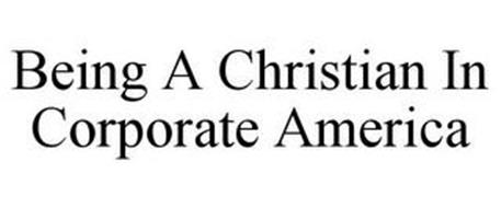 BEING A CHRISTIAN IN CORPORATE AMERICA