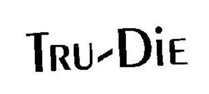 TRU-DIE