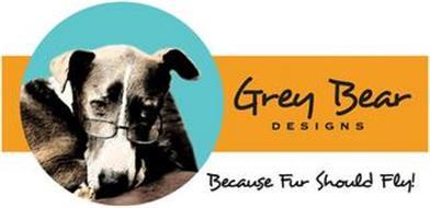 GREY BEAR DESIGNS BECAUSE FUR SHOULD FLY!