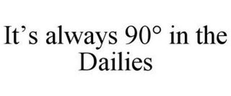 IT'S ALWAYS 90° IN THE DAILIES