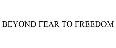 BEYOND FEAR TO FREEDOM