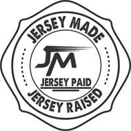 JERSEY MADE JM JERSEY PAID JERSEY RAISED