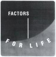 FACTORS FOR LIFE