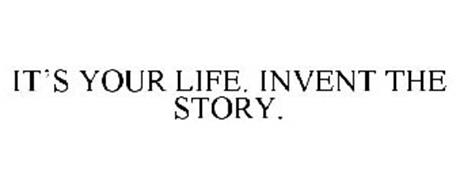 IT'S YOUR LIFE. INVENT THE STORY.