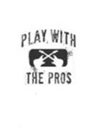 PLAY WITH THE PROS