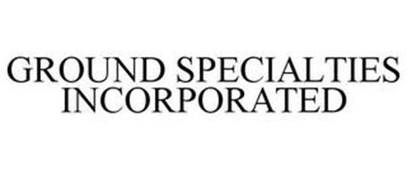 GROUND SPECIALTIES INCORPORATED