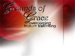 GROUNDS OF GRACE OVERCOMING HUMAN TRAFFICKING