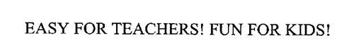 EASY FOR TEACHERS! FUN FOR KIDS!