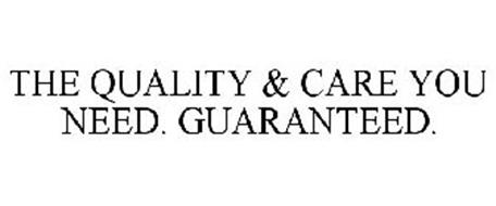 THE QUALITY & CARE YOU NEED. GUARANTEED.