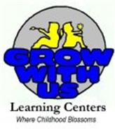 GROW WITH US LEARNING CENTERS WHERE CHILDHOOD BLOSSOMS